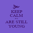 KEEP CALM WE ARE STILL YOUNG - Personalised Poster large