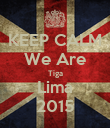 KEEP CALM We Are Tiga Lima 2015 - Personalised Poster large