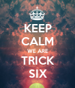 KEEP CALM WE ARE TRICK SIX - Personalised Poster large