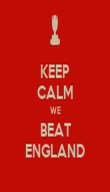KEEP CALM WE BEAT ENGLAND - Personalised Poster large