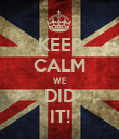 KEEP CALM WE DID IT! - Personalised Poster large