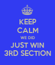 KEEP CALM WE DID JUST WIN 3RD SECTION - Personalised Poster large