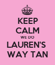 KEEP CALM WE DO LAUREN'S  WAY TAN - Personalised Poster large