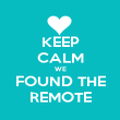 KEEP CALM WE FOUND THE REMOTE - Personalised Poster large