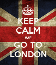 KEEP CALM WE GO TO LONDON - Personalised Poster large