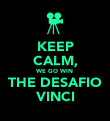KEEP CALM, WE GO WIN THE DESAFIO VINCI - Personalised Poster large