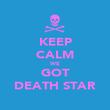 KEEP CALM WE GOT DEATH STAR - Personalised Poster large