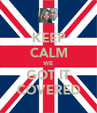 KEEP CALM WE GOT IT COVERED - Personalised Poster large