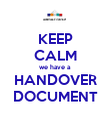 KEEP CALM we have a HANDOVER DOCUMENT - Personalised Poster large