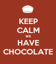 KEEP CALM WE HAVE CHOCOLATE - Personalised Poster large