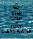 KEEP CALM WE HAVE CLEAN WATER - Personalised Poster large