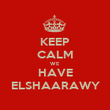 KEEP CALM WE  HAVE ELSHAARAWY - Personalised Poster large