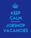 KEEP CALM WE HAVE JOBSHOP VACANCIES - Personalised Poster large