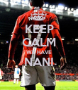 KEEP CALM WE HAVE NANI  - Personalised Poster small