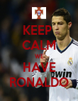 KEEP  CALM WE HAVE RONALDO - Personalised Poster large