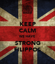KEEP CALM WE HAVE STRONG FILIPPOS - Personalised Poster large