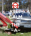 KEEP CALM WE HAVE THE ~A~ - Personalised Poster large