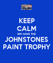 KEEP CALM WE HAVE THE JOHNSTONES PAINT TROPHY - Personalised Poster large