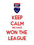 KEEP CALM WE HAVE WON THE  LEAGUE - Personalised Poster large