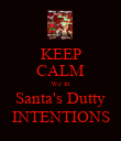 KEEP CALM We In Santa's Dutty INTENTIONS - Personalised Poster large
