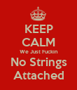 KEEP CALM We Just Fuckin No Strings Attached - Personalised Poster small