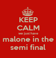 KEEP CALM we just have malone in the semi final - Personalised Poster large