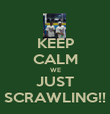KEEP CALM WE JUST SCRAWLING!! - Personalised Poster large