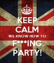 KEEP CALM WE KNOW HOW TO F***ING PARTY! - Personalised Poster large
