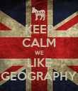 KEEP CALM WE LIKE GEOGRAPHY - Personalised Poster large