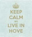 KEEP CALM WE LIVE IN HOVE - Personalised Poster large
