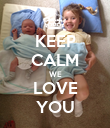 KEEP CALM WE LOVE YOU - Personalised Poster large