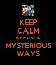 KEEP CALM WE MOVE IN MYSTERIOUS WAYS - Personalised Poster large