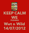 KEEP CALM WE PUSHING Wet n Wild 14/07/2012 - Personalised Poster large