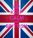 KEEP CALM WE'RE BRITTISH  - Personalised Poster large