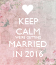 KEEP CALM WE'RE GETTING MARRIED IN 2016 - Personalised Poster large