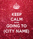 KEEP CALM WE'RE GOING TO (CITY NAME) - Personalised Poster large