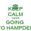 KEEP CALM WE'RE GOING  TO HAMPDEN - Personalised Poster large