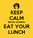 KEEP CALM WE'RE GONNA EAT YOUR LUNCH - Personalised Poster large