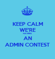 KEEP CALM WE'RE HAVING  AN ADMIN CONTEST - Personalised Poster large