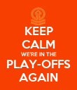 KEEP CALM WE'RE IN THE PLAY-OFFS AGAIN - Personalised Poster large