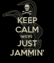 KEEP CALM WE'RE JUST JAMMIN' - Personalised Poster large