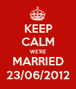 KEEP CALM WE'RE MARRIED 23/06/2012 - Personalised Poster large