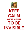 KEEP CALM WE'RE MEANT TO BE INVISIBLE - Personalised Poster large