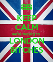 KEEP CALM we're moving to  LONDON BITCHES - Personalised Poster small