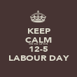 KEEP CALM WE'RE OPEN 12-5 LABOUR DAY - Personalised Poster large