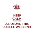 KEEP CALM WE'RE OPEN AS USUAL THIS JUBILEE WEEKEND - Personalised Poster large