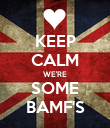 KEEP CALM WE'RE SOME BAMF'S - Personalised Poster large