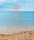 KEEP CALM WE REOPEN TUESDAY - Personalised Poster large