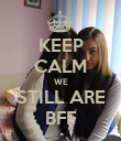 KEEP CALM WE STILL ARE BFF - Personalised Poster large
