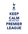 KEEP CALM WE STILL GOT PREMIER LEAGUE - Personalised Poster large